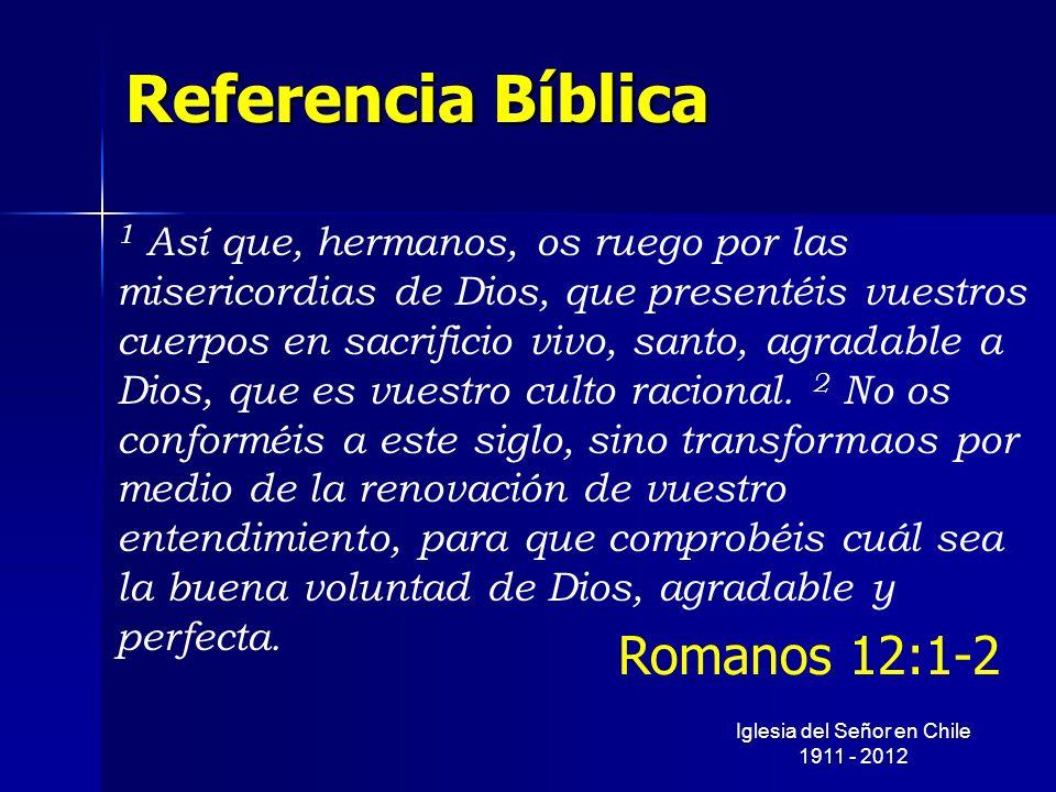Referencia Bíblica 1 Así que, hermanos, os ruego por las misericordias de Dios, que presentéis vuestros cuerpos en sacrificio vivo, santo, agradable a