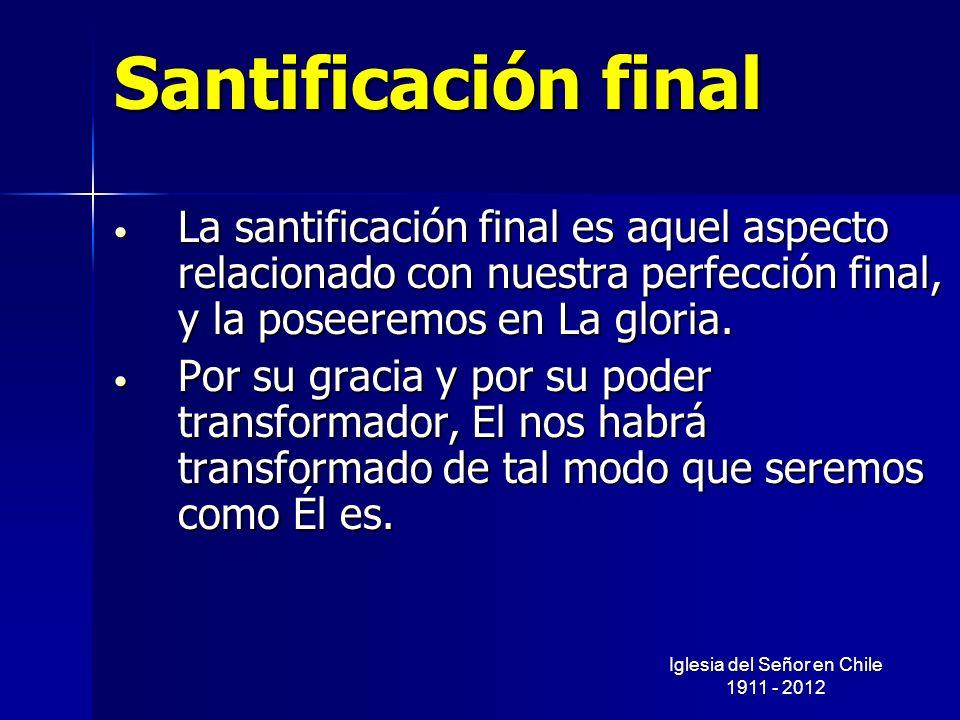 Santificación final La santificación final es aquel aspecto relacionado con nuestra perfección final, y la poseeremos en La gloria. La santificación f