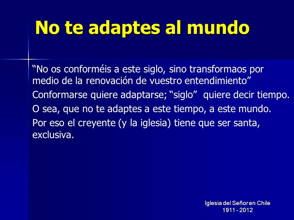 No te adaptes al mundo No os conforméis a este siglo, sino transformaos por medio de la renovación de vuestro entendimiento Conformarse quiere adaptar