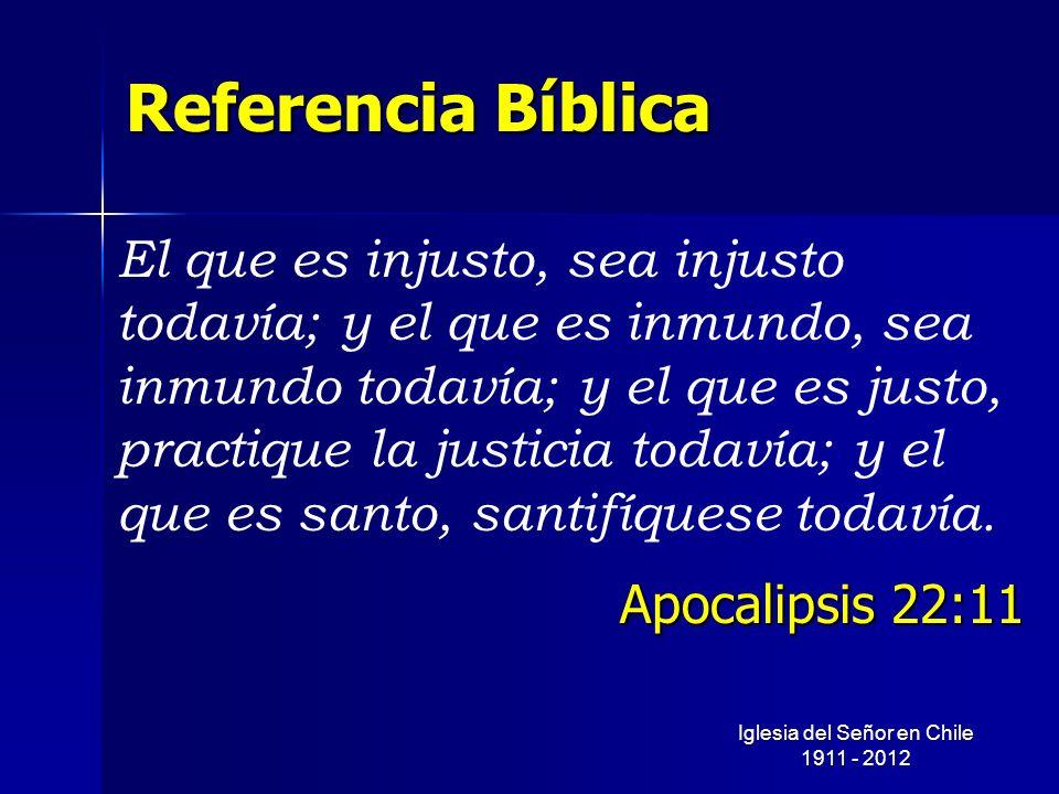 Referencia Bíblica El que es injusto, sea injusto todavía; y el que es inmundo, sea inmundo todavía; y el que es justo, practique la justicia todavía;
