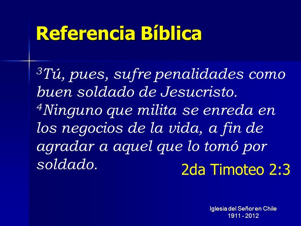 Referencia Bíblica 3 Tú, pues, sufre penalidades como buen soldado de Jesucristo. 4 Ninguno que milita se enreda en los negocios de la vida, a fin de