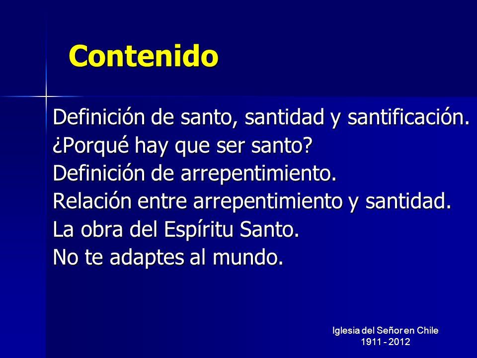 Contenido Definición de santo, santidad y santificación. ¿Porqué hay que ser santo? Definición de arrepentimiento. Relación entre arrepentimiento y sa
