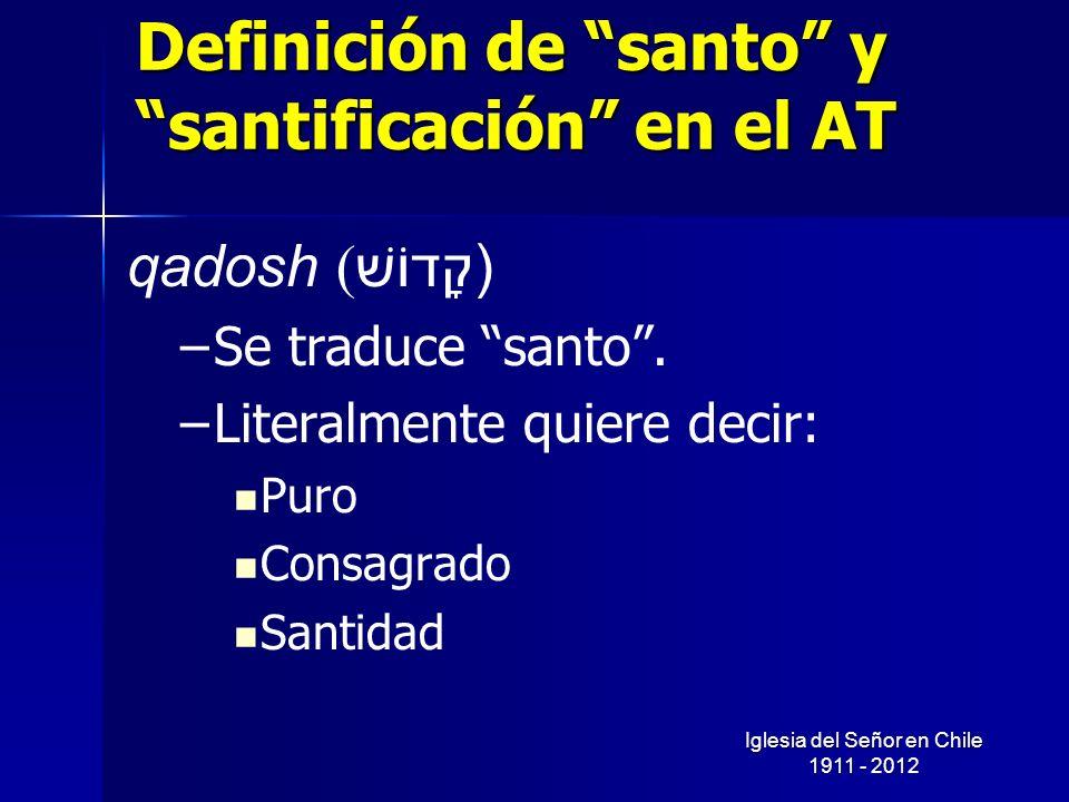 Definición de santo y santificación en el AT qadosh ( קָדוֹשׁ) – –Se traduce santo. – –Literalmente quiere decir: Puro Consagrado Santidad Iglesia del
