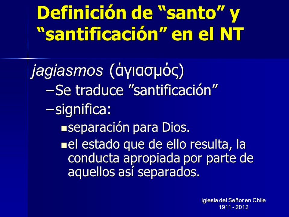Definición de santo y santificación en el NT jagiasmos (γιασμός) –Se traduce santificación –significa: separación para Dios. separación para Dios. el