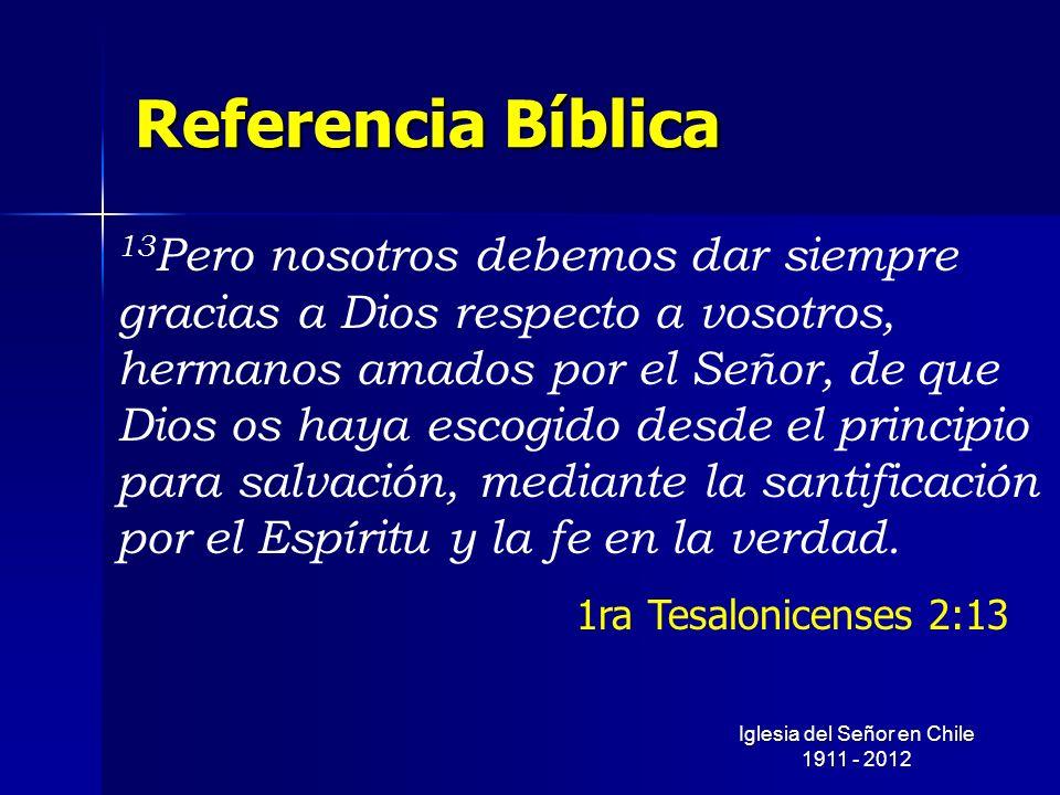 Referencia Bíblica 13 Pero nosotros debemos dar siempre gracias a Dios respecto a vosotros, hermanos amados por el Señor, de que Dios os haya escogido