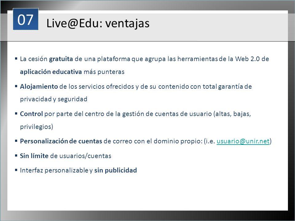 1 Live@Edu: ventajas La cesión gratuita de una plataforma que agrupa las herramientas de la Web 2.0 de aplicación educativa más punteras Alojamiento d