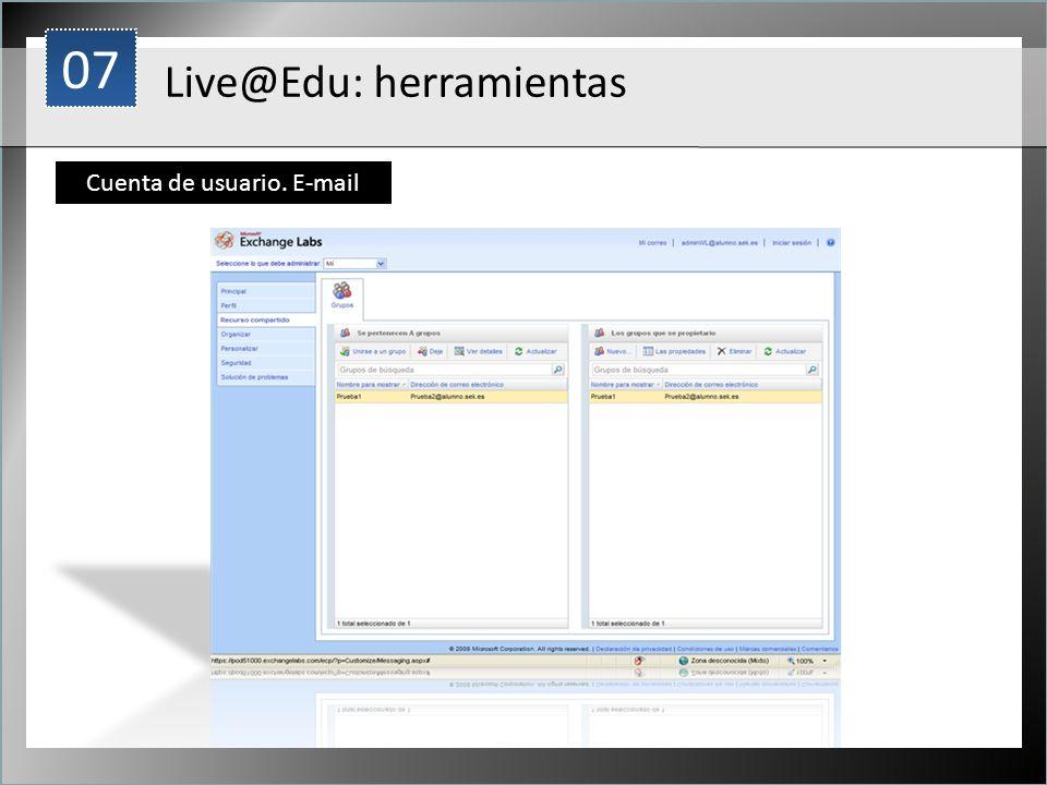 1 Live@Edu: herramientas Cuenta de usuario. E-mail 07