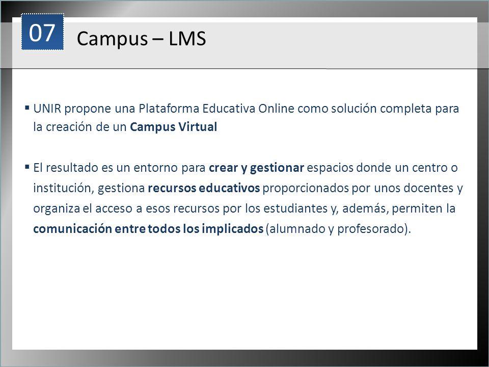 1 Campus – LMS UNIR propone una Plataforma Educativa Online como solución completa para la creación de un Campus Virtual El resultado es un entorno pa