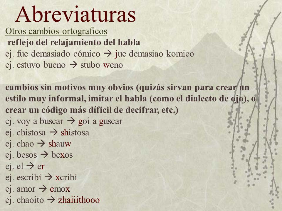 Abreviaturas Otros cambios ortograficos reflejo del relajamiento del habla ej.