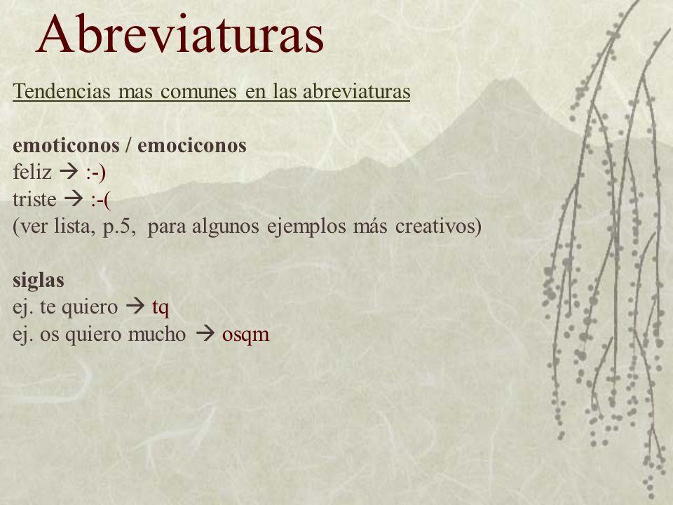 Abreviaturas Tendencias mas comunes en las abreviaturas emoticonos / emociconos feliz :-) triste :-( (ver lista, p.5, para algunos ejemplos más creativos) siglas ej.