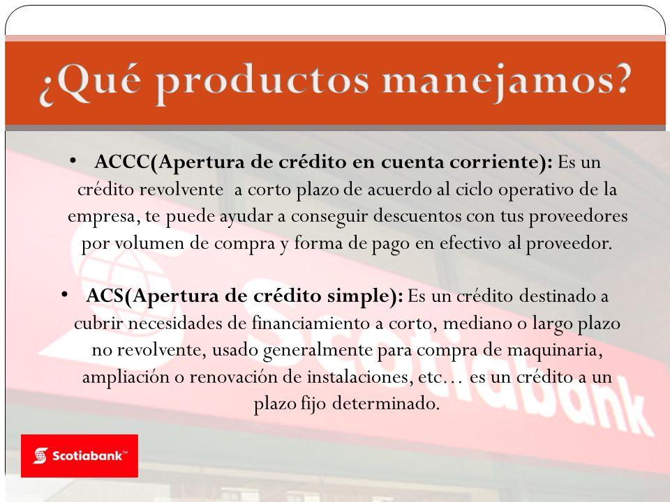 ACCC(Apertura de crédito en cuenta corriente): Es un crédito revolvente a corto plazo de acuerdo al ciclo operativo de la empresa, te puede ayudar a c