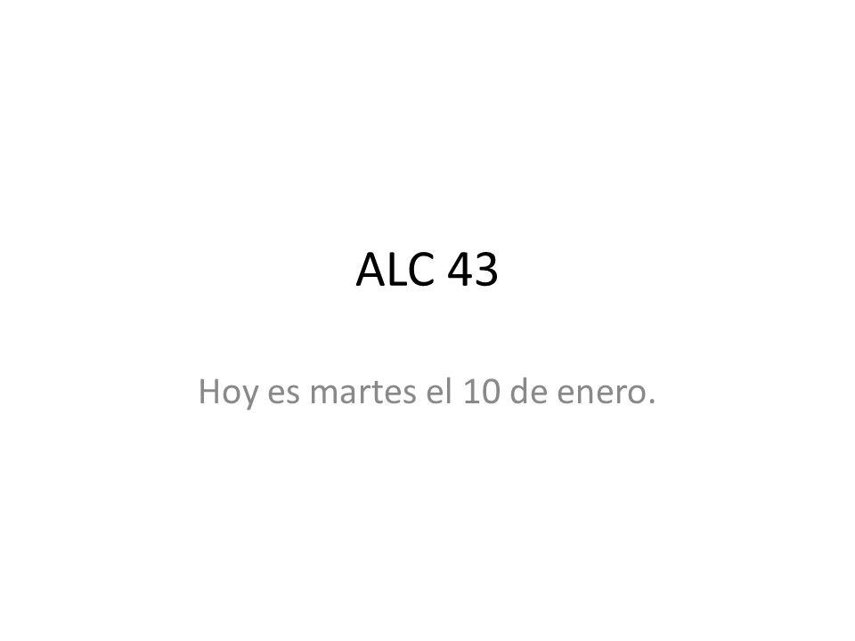 ALC 43 Hoy es martes el 10 de enero.