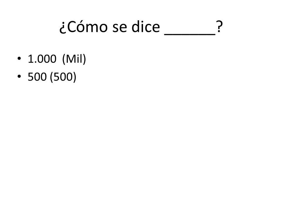 ¿Cómo se dice ______? 1.000 (Mil) 500 (500)