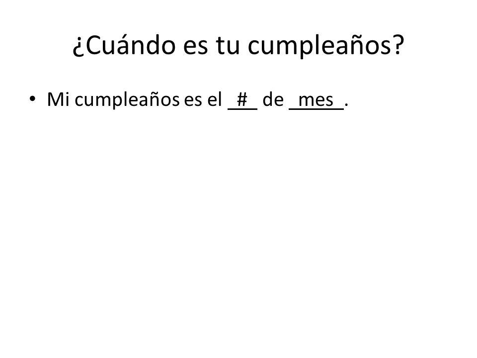 ¿Cuándo es tu cumpleaños? Mi cumpleaños es el # de mes.