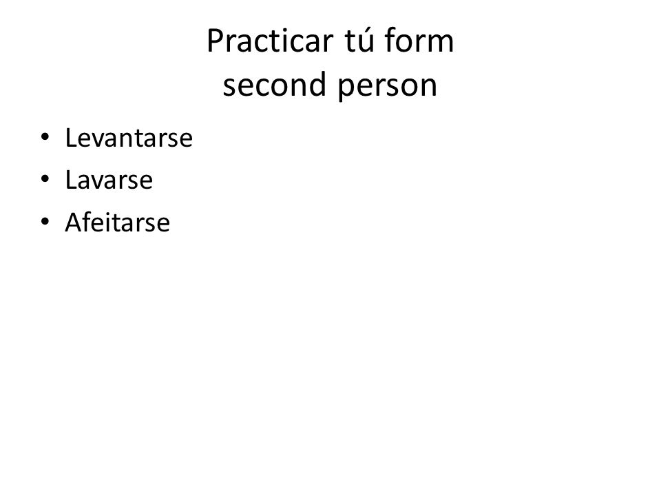 Practicar tú form second person Levantarse Lavarse Afeitarse
