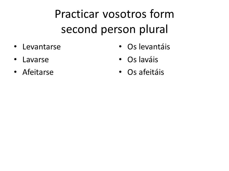 Practicar vosotros form second person plural Levantarse Lavarse Afeitarse Os levantáis Os laváis Os afeitáis