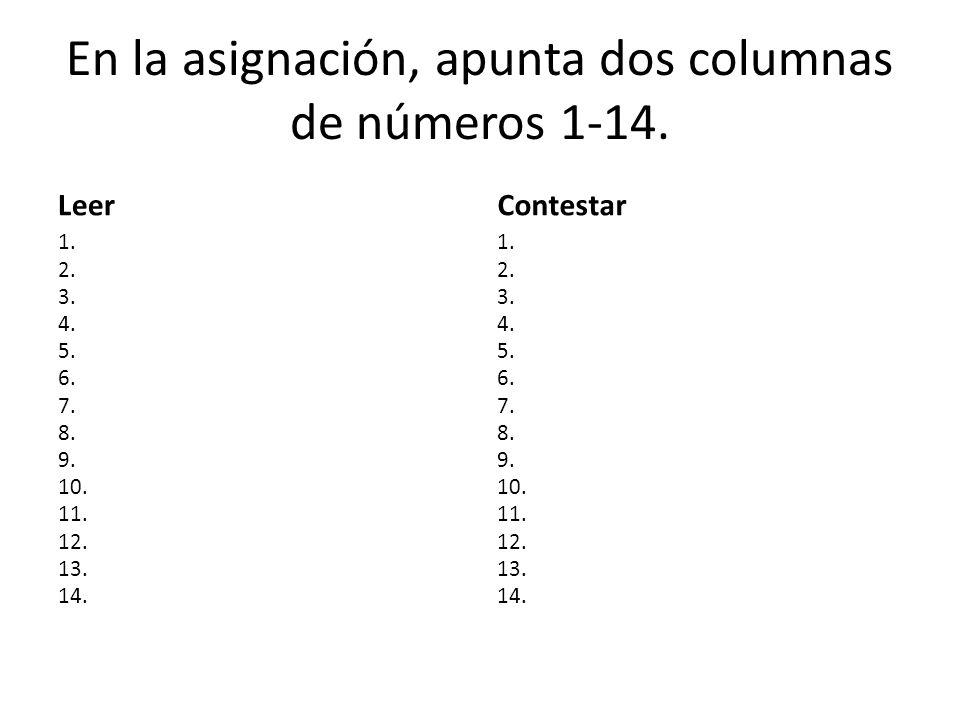 En la asignación, apunta dos columnas de números 1-14. Leer 1. 2. 3. 4. 5. 6. 7. 8. 9. 10. 11. 12. 13. 14. Contestar 1. 2. 3. 4. 5. 6. 7. 8. 9. 10. 11
