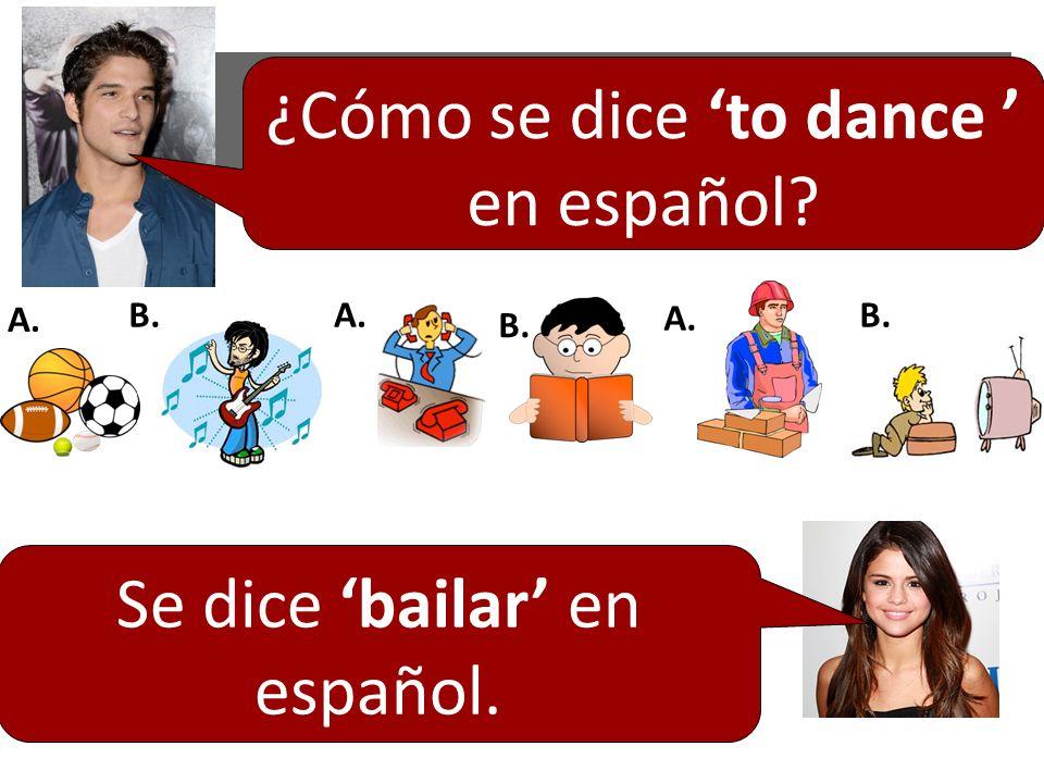 ¿Cómo se dice to dance en español? Se dice bailar en español. A. B.A. B. A. B.