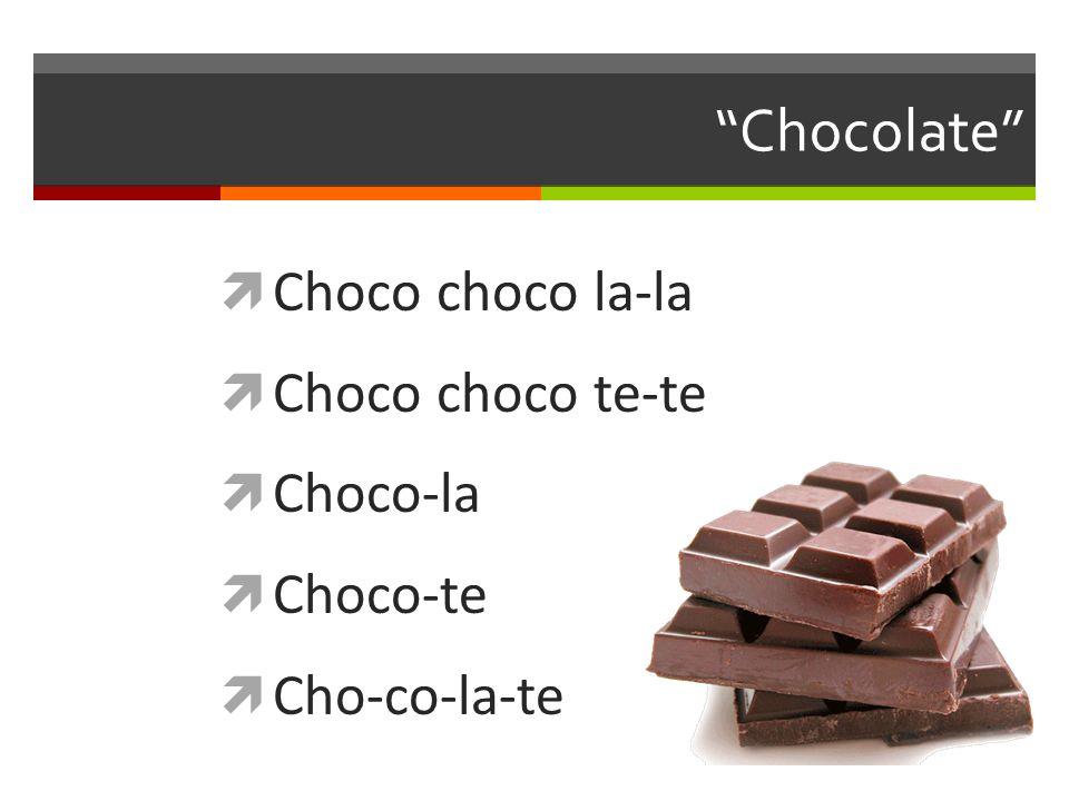 Chocolate Choco choco la-la Choco choco te-te Choco-la Choco-te Cho-co-la-te