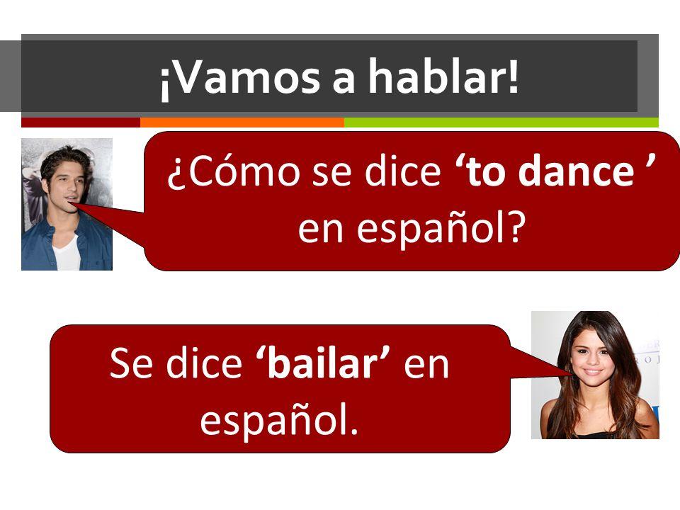 ¡Vamos a hablar! ¿Cómo se dice to dance en español? Se dice bailar en español.