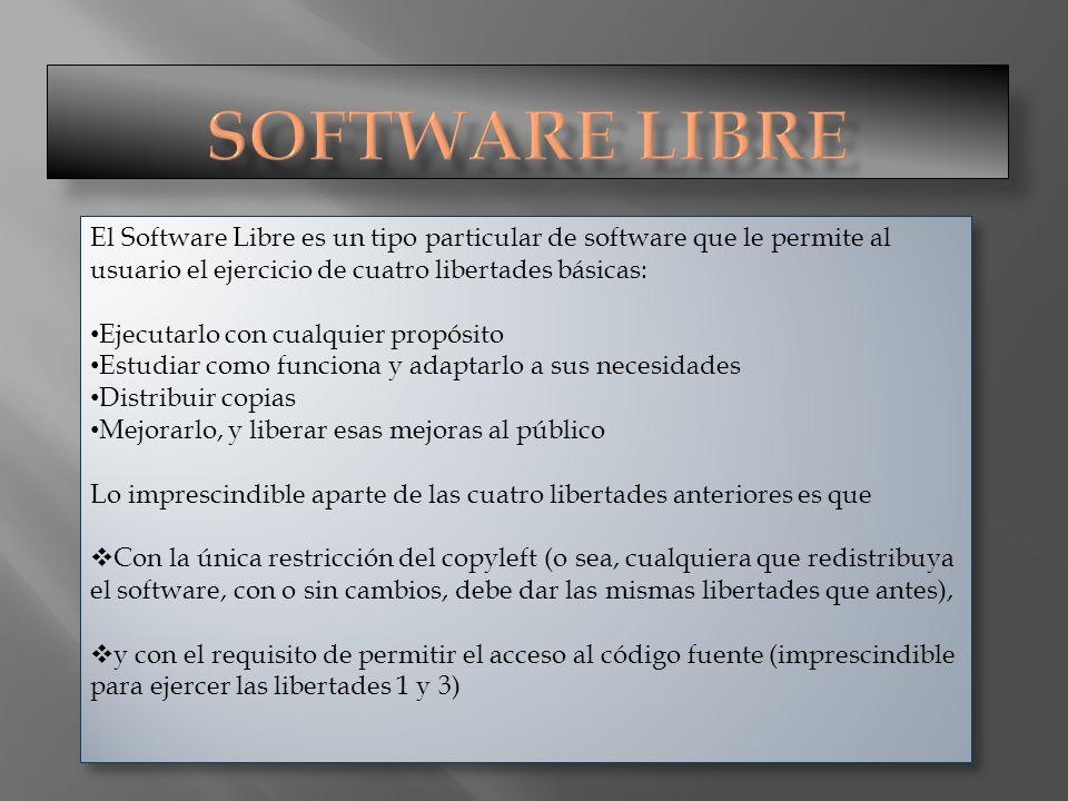 El Software Libre es un tipo particular de software que le permite al usuario el ejercicio de cuatro libertades básicas: Ejecutarlo con cualquier prop