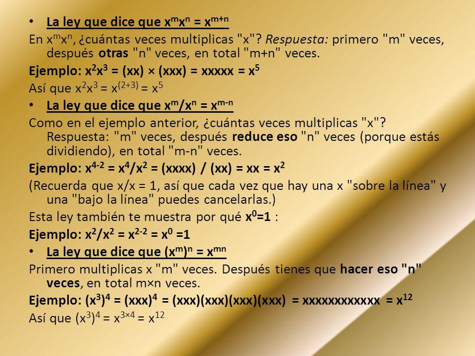 La ley que dice que x m x n = x m+n En x m x n, ¿cuántas veces multiplicas x .