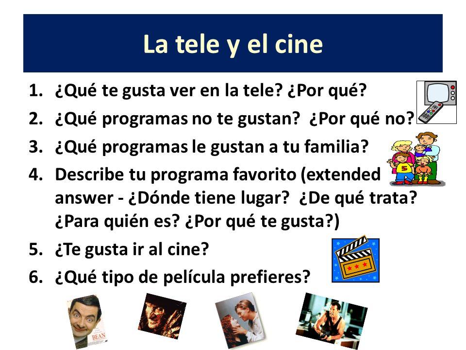 La tele y el cine 1.¿Qué te gusta ver en la tele? ¿Por qué? 2.¿Qué programas no te gustan? ¿Por qué no? 3.¿Qué programas le gustan a tu familia? 4.Des