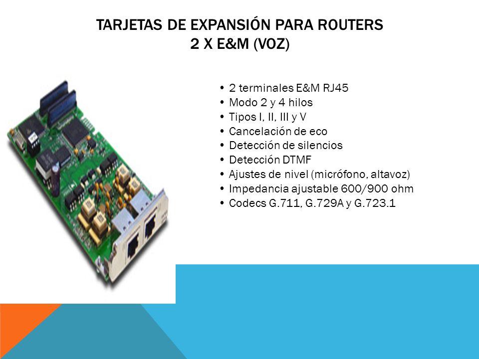TARJETAS DE EXPANSIÓN PARA ROUTERS 4 X FXS/FXO (VOZ) Dos versiones: 2 y 4 puertas Modo FXS-FXO (configurable) Cancelación de eco Detección de silencio