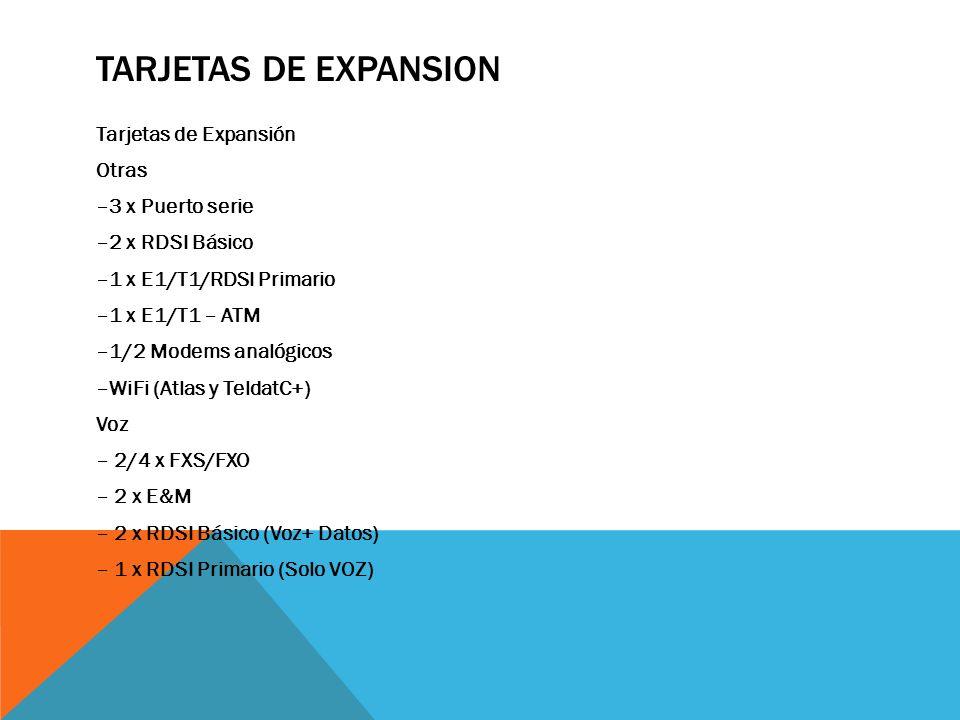 TARJETAS DE EXPANSION Tarjetas de Expansión Datos xDSL –1 x ADSL2+ –1 x ADSLoRDSI –1 x VDSL2 –1 x G. SHDSL 2G/3G –1x PCMCIA –1 x HSUPA/3G Eth/Fast/Gig