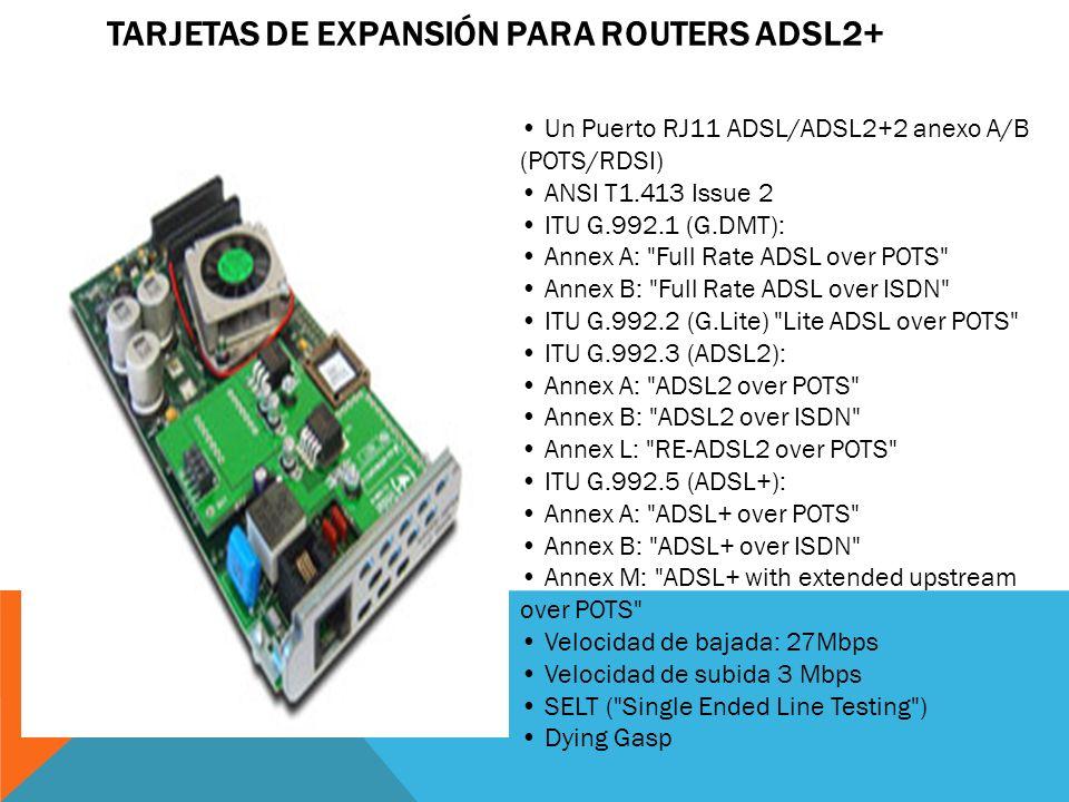 TARJETAS DE EXPANSION Tarjetas de Expansión Otras –3 x Puerto serie –2 x RDSI Básico –1 x E1/T1/RDSI Primario –1 x E1/T1 – ATM –1/2 Modems analógicos