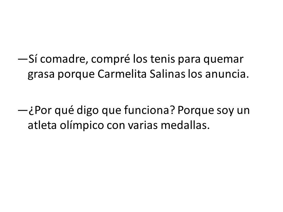 Sí comadre, compré los tenis para quemar grasa porque Carmelita Salinas los anuncia. ¿Por qué digo que funciona? Porque soy un atleta olímpico con var