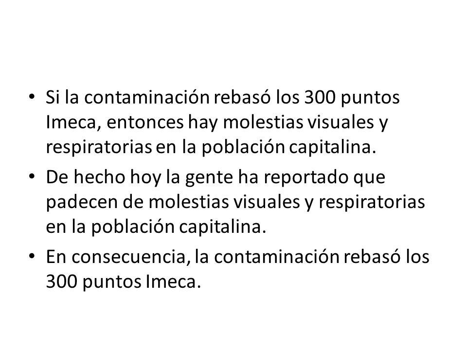 Si la contaminación rebasó los 300 puntos Imeca, entonces hay molestias visuales y respiratorias en la población capitalina. De hecho hoy la gente ha