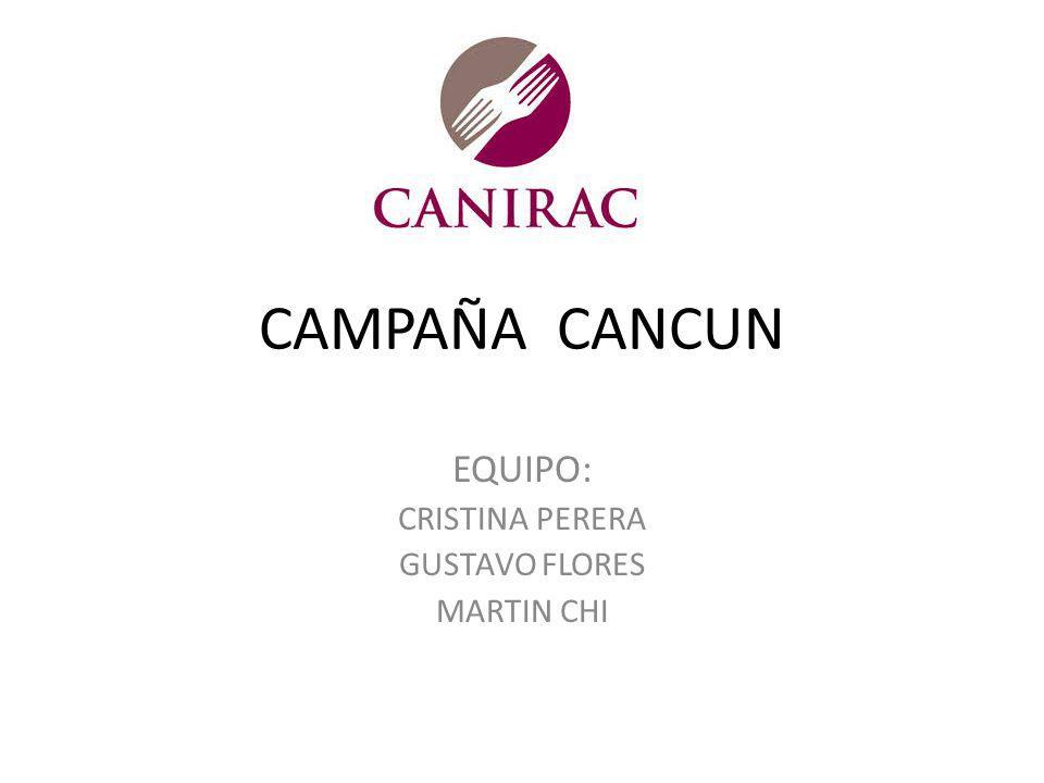CAMPAÑA CANCUN EQUIPO: CRISTINA PERERA GUSTAVO FLORES MARTIN CHI