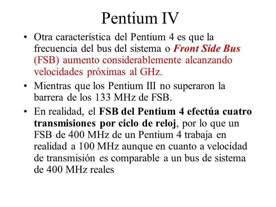 Pentium IV Otra característica del Pentium 4 es que la frecuencia del bus del sistema o Front Side Bus (FSB) aumento considerablemente alcanzando velo