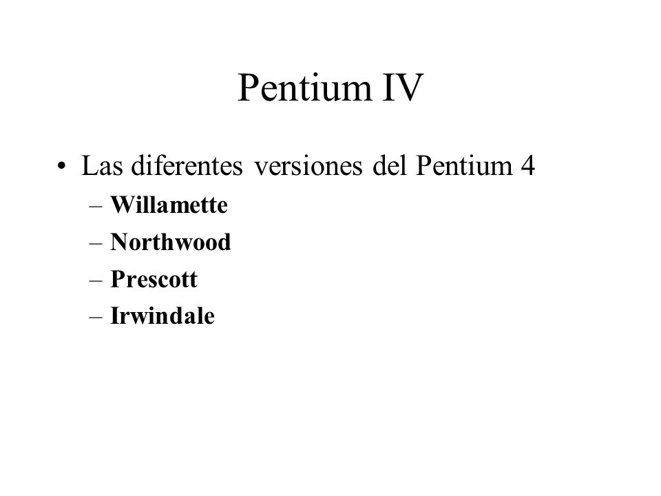 Pentium IV Las diferentes versiones del Pentium 4 –Willamette –Northwood –Prescott –Irwindale
