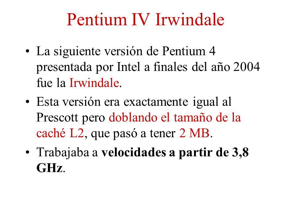Pentium IV Irwindale La siguiente versión de Pentium 4 presentada por Intel a finales del año 2004 fue la Irwindale. Esta versión era exactamente igua