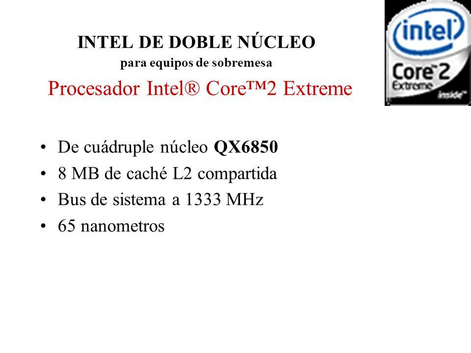 INTEL DE DOBLE NÚCLEO para equipos de sobremesa Procesador Intel® Core2 Extreme De cuádruple núcleo QX6850 8 MB de caché L2 compartida Bus de sistema