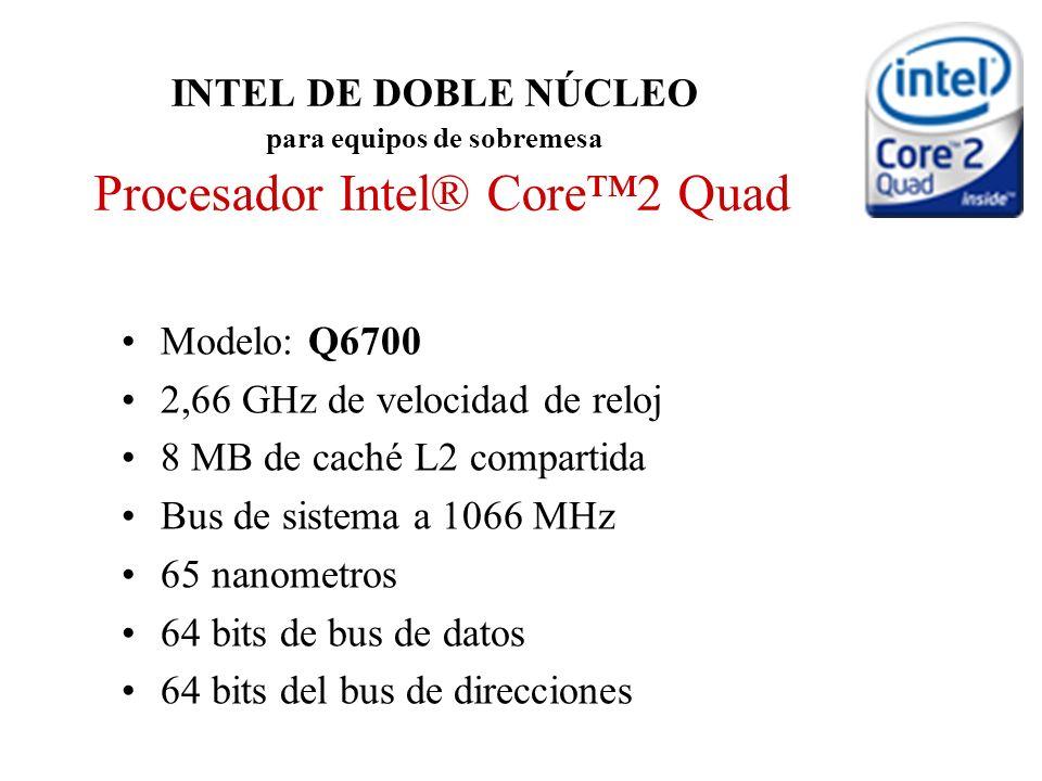 INTEL DE DOBLE NÚCLEO para equipos de sobremesa Procesador Intel® Core2 Quad Modelo: Q6700 2,66 GHz de velocidad de reloj 8 MB de caché L2 compartida