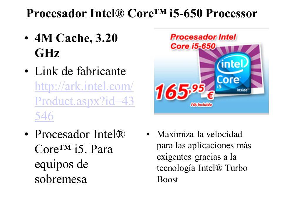Procesador Intel® Core i5-650 Processor 4M Cache, 3.20 GHz Link de fabricante http://ark.intel.com/ Product.aspx?id=43 546 http://ark.intel.com/ Produ