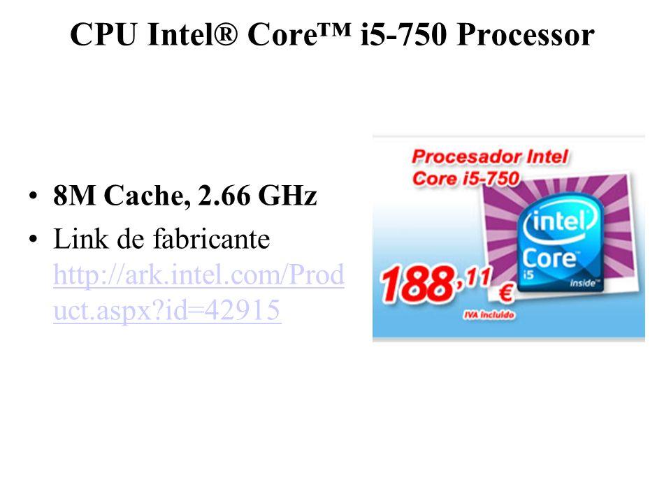 CPU Intel® Core i5-750 Processor 8M Cache, 2.66 GHz Link de fabricante http://ark.intel.com/Prod uct.aspx?id=42915 http://ark.intel.com/Prod uct.aspx?