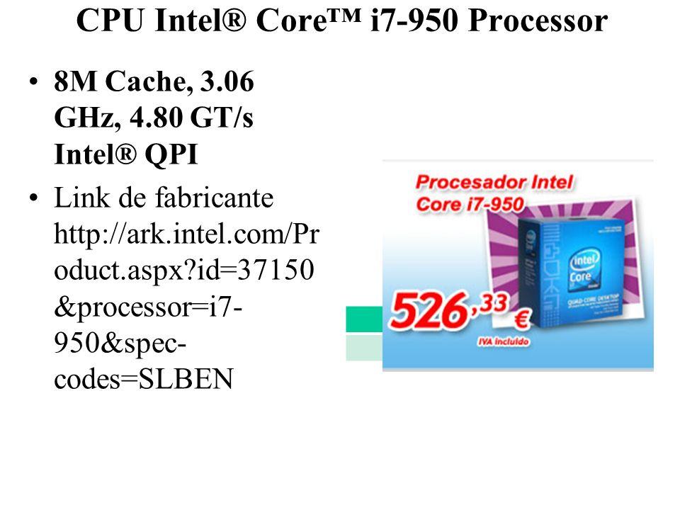 CPU Intel® Core i7-950 Processor 8M Cache, 3.06 GHz, 4.80 GT/s Intel® QPI Link de fabricante http://ark.intel.com/Pr oduct.aspx?id=37150 &processor=i7