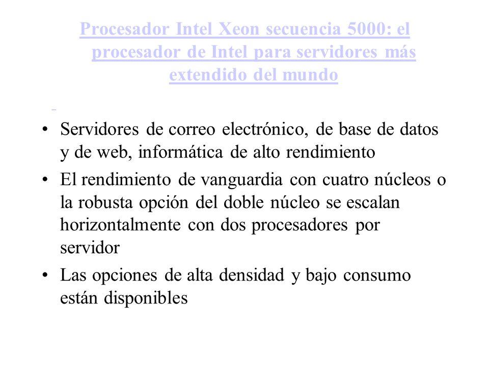 Procesador Intel Xeon secuencia 5000: el procesador de Intel para servidores más extendido del mundo Servidores de correo electrónico, de base de dato