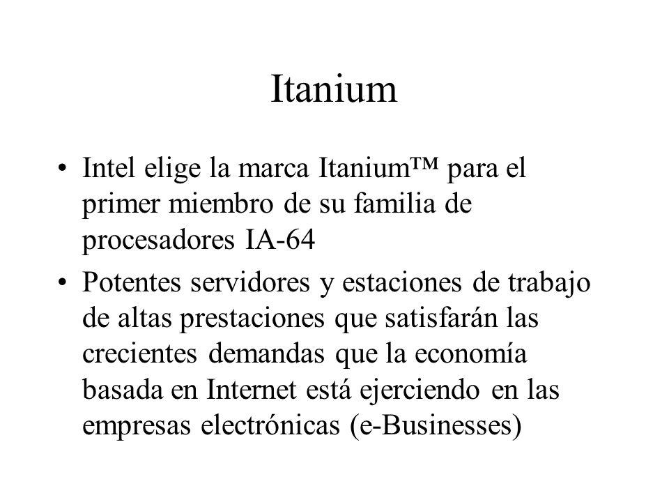 Itanium Intel elige la marca Itanium para el primer miembro de su familia de procesadores IA-64 Potentes servidores y estaciones de trabajo de altas p