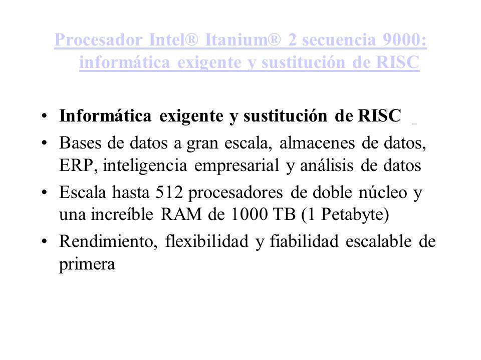 Procesador Intel® Itanium® 2 secuencia 9000: informática exigente y sustitución de RISC Informática exigente y sustitución de RISC Bases de datos a gr