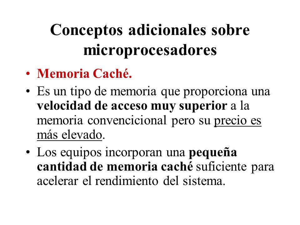 Conceptos adicionales sobre microprocesadores Memoria Caché. Es un tipo de memoria que proporciona una velocidad de acceso muy superior a la memoria c