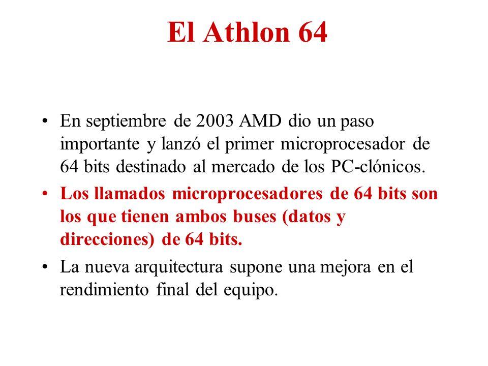 El Athlon 64 En septiembre de 2003 AMD dio un paso importante y lanzó el primer microprocesador de 64 bits destinado al mercado de los PC-clónicos. Lo