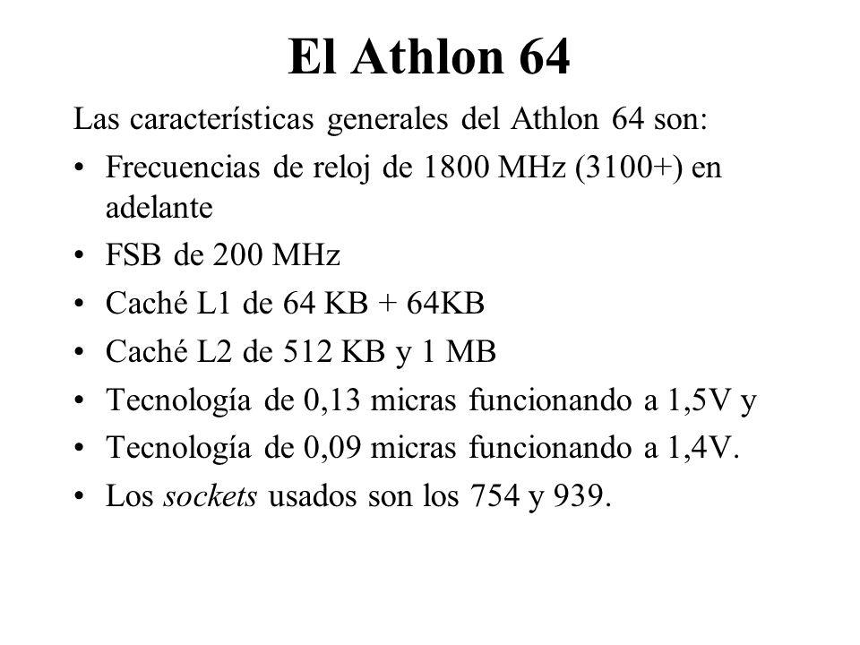 El Athlon 64 Las características generales del Athlon 64 son: Frecuencias de reloj de 1800 MHz (3100+) en adelante FSB de 200 MHz Caché L1 de 64 KB +
