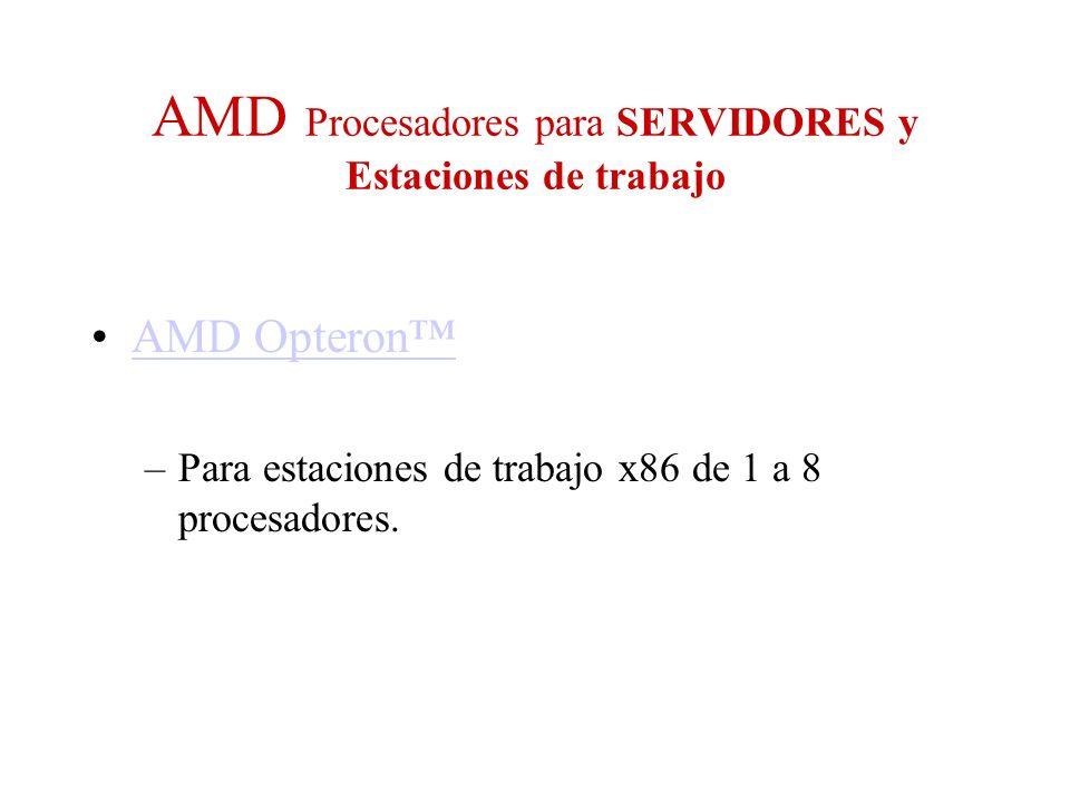 AMD Procesadores para SERVIDORES y Estaciones de trabajo AMD Opteron –Para estaciones de trabajo x86 de 1 a 8 procesadores.