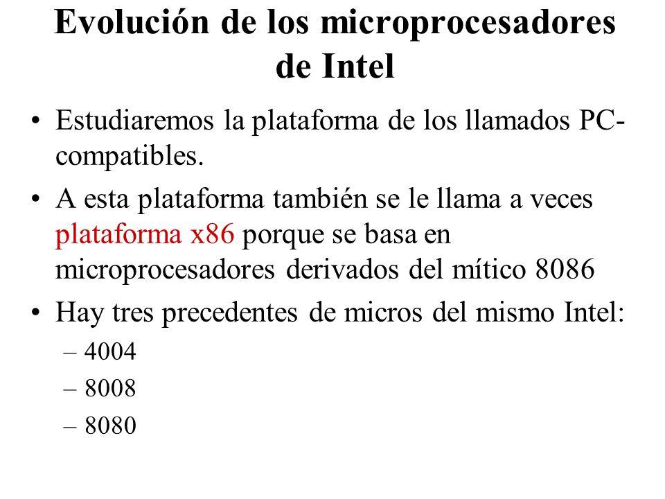 Evolución de los microprocesadores de Intel Estudiaremos la plataforma de los llamados PC- compatibles. A esta plataforma también se le llama a veces