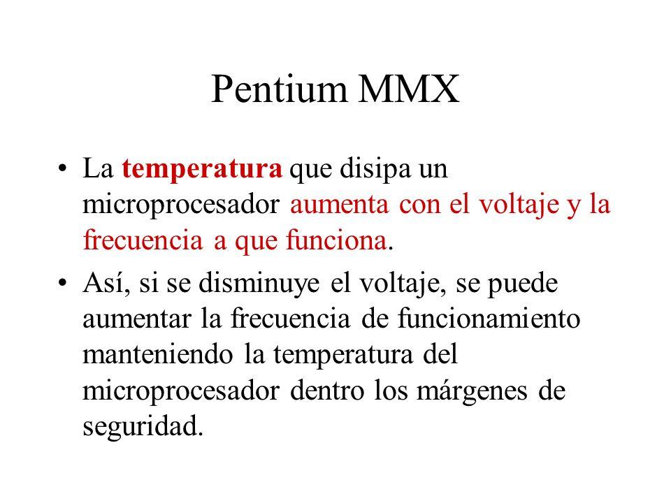 Pentium MMX La temperatura que disipa un microprocesador aumenta con el voltaje y la frecuencia a que funciona. Así, si se disminuye el voltaje, se pu